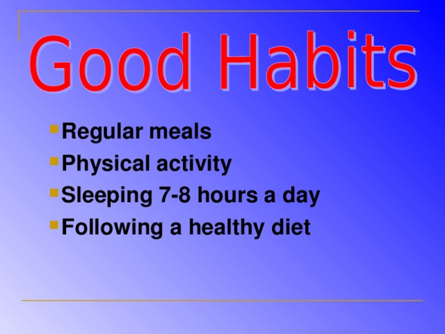 Regular meals Physical activity Sleeping 7-8 hours a day Following a healthy diet