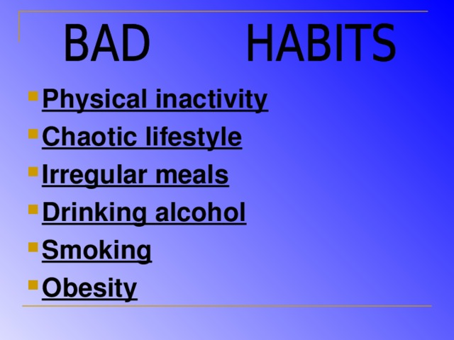 Physical inactivity Chaotic lifestyle Irregular meals  Drinking alcohol Smoking Obesity