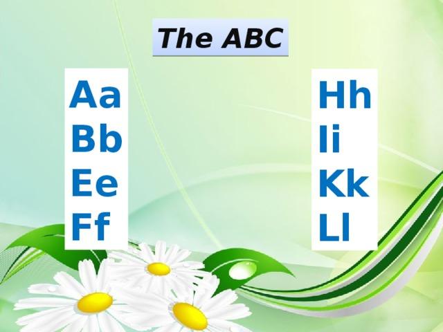 The ABC Aa Bb Ee Ff Hh Ii Kk Ll