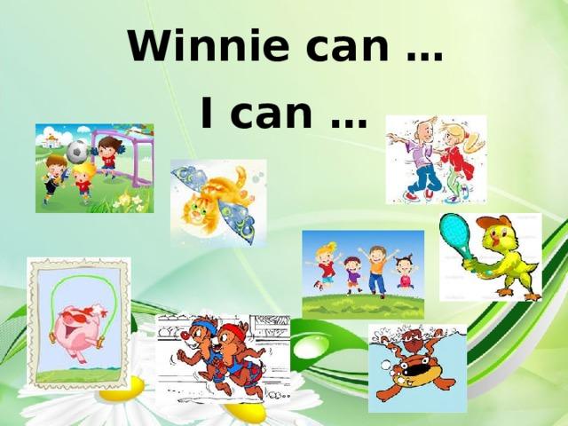Winnie can … I can …