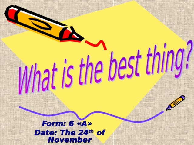 Form: 6 «А» Date: The 24 th of November