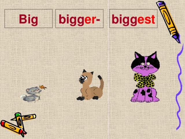 Big bigg er - bigg est