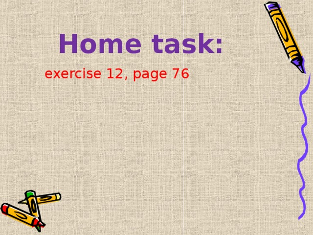 Home task:  exercise 12, page 76