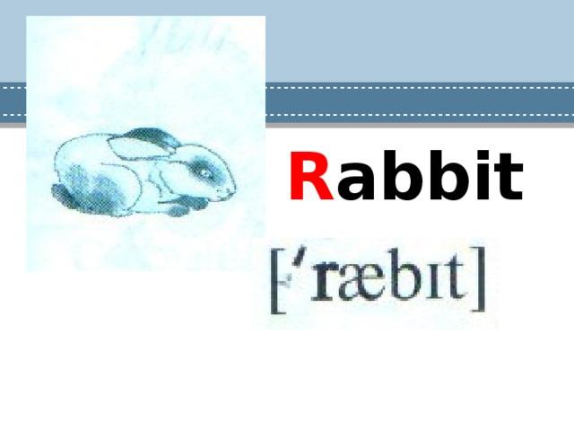 R abbit