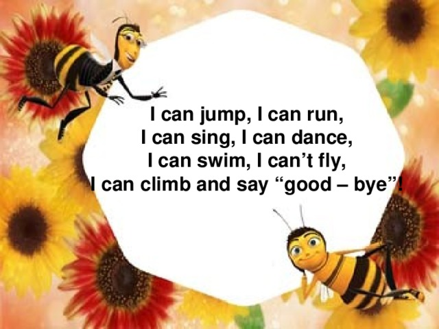 """I can jump, I can run, I can sing, I can dance, I can swim, I can't fly, I can climb and say """"good – bye""""!"""