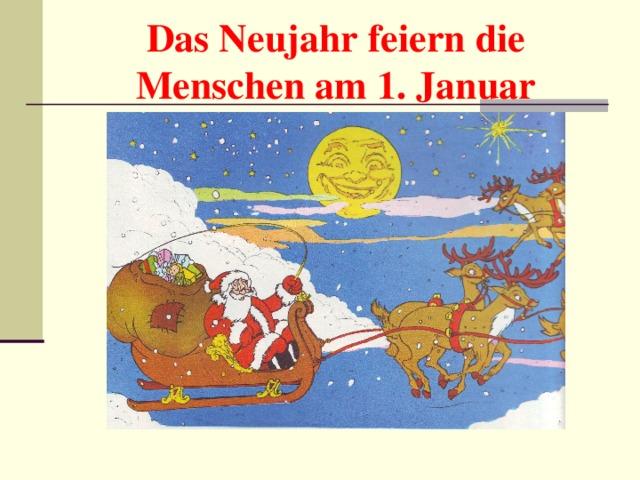 Das Neujahr feiern die Menschen am 1. Januar