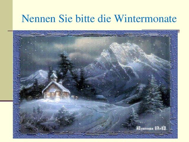 Nennen Sie bitte die Wintermonate