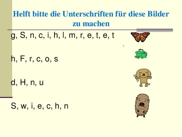 Helft bitte die Unterschriften f ür diese Bilder zu machen g, S, n, c, i, h, l, m, r, e, t, e, t h, F, r, c, o, s d, H, n, u S, w, i,  e,  c,  h, n