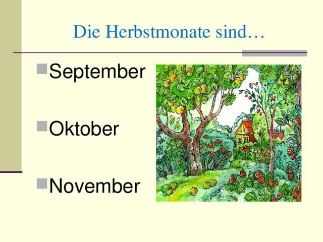 Die Herbstmonate sind… September  Oktober  November