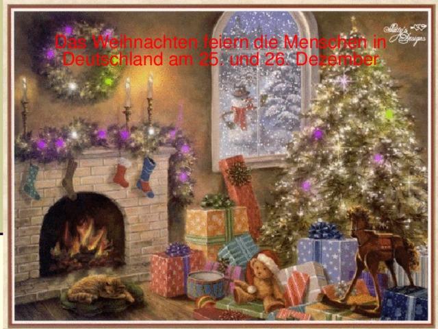 D as Weihnachten feiern die Menschen in Deutschland am 25. und 26. Dezember