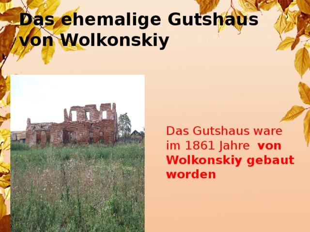 Das ehemalige Gutshaus  von Wolkonskiy Das Gutshaus ware im 1861 Jahre von Wolkonskiy gebaut  worden