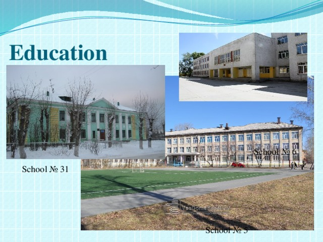 Education School № 6  School № 31 School № 5