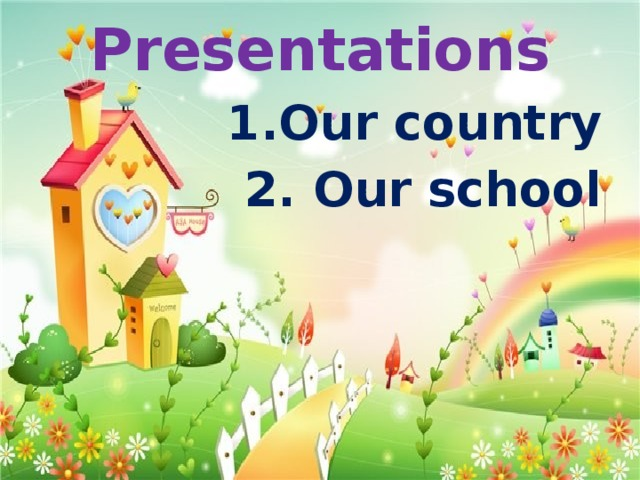 Presentations Our country 2. Our school