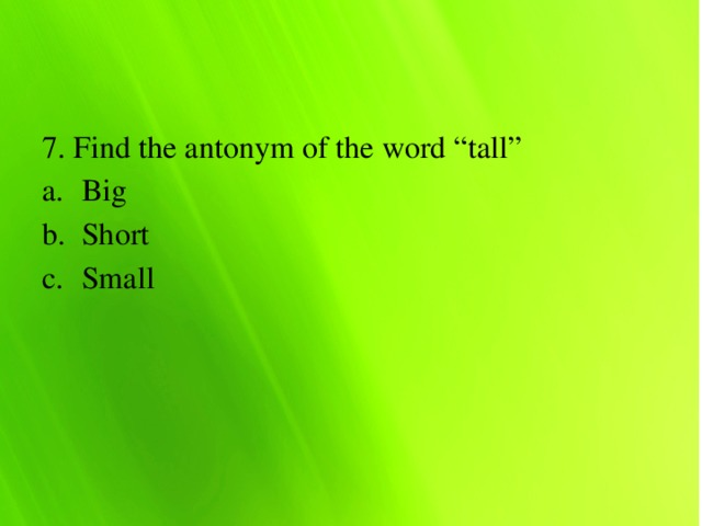 """7. Find the antonym of the word """"tall"""""""
