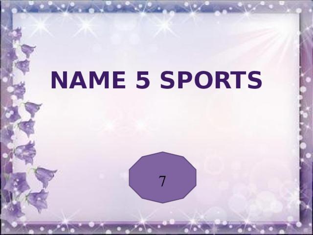 Name 5 sports 7