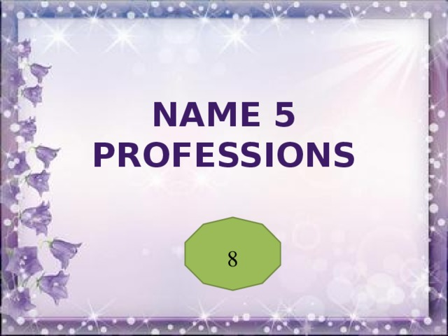 Name 5 professions 8