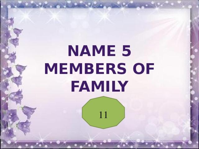 Name 5 members of family 11