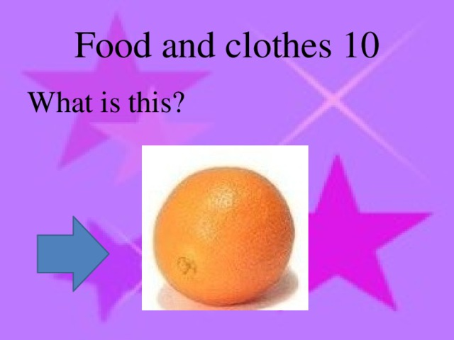 Food and clothes 10 What is this?