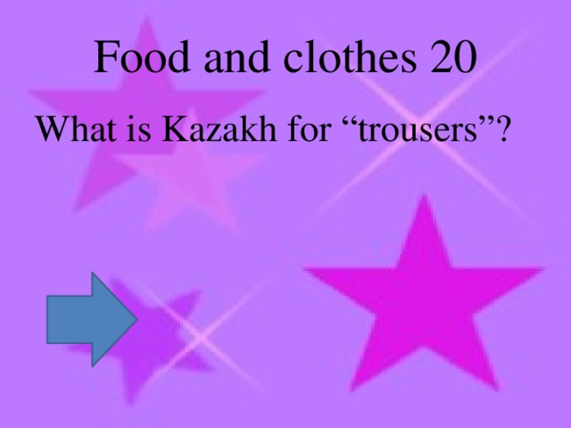 """Food and clothes 20 What is Kazakh for """"trousers""""?"""