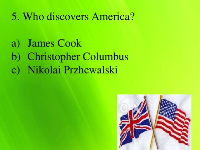 5. Who discovers America?