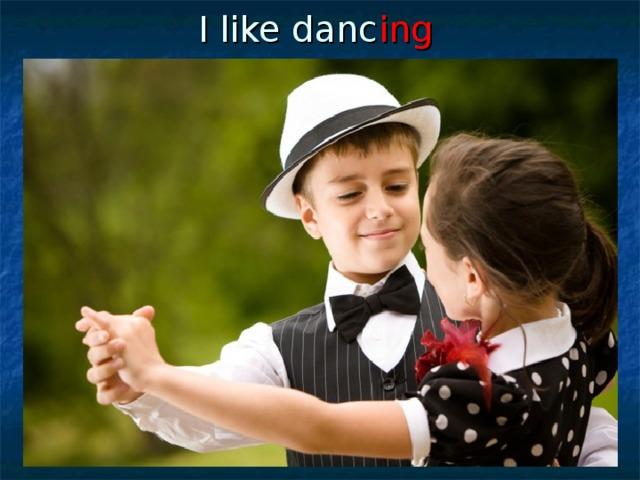 I like danc ing