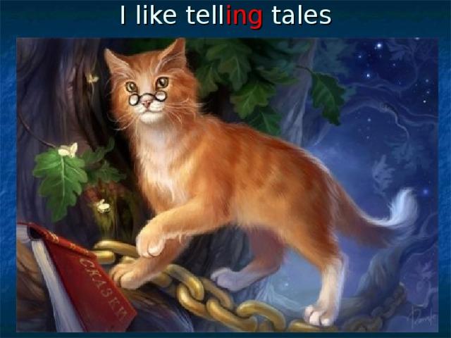 I like tell ing tales
