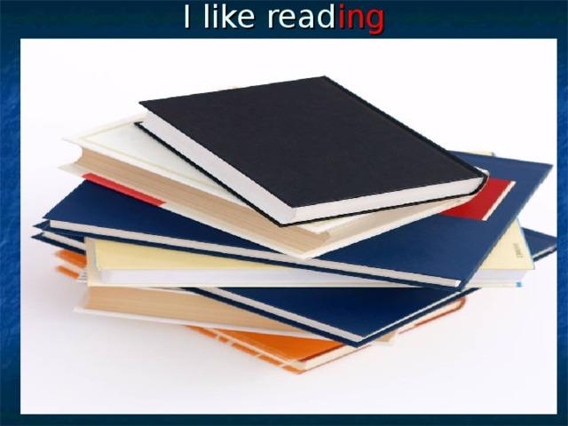 I like read ing