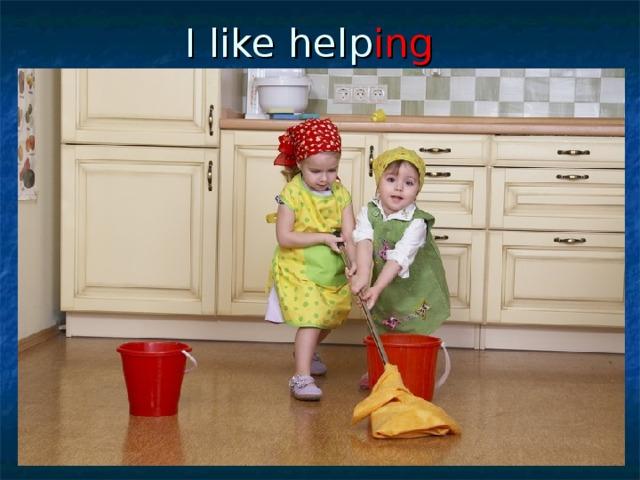 I like help ing