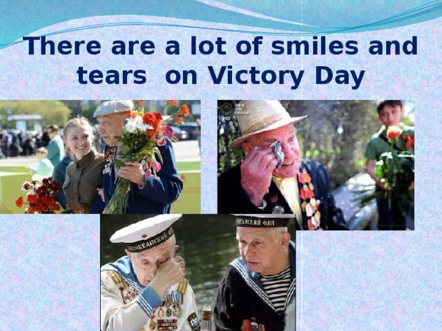 There are a lot of smiles and tears on Victory Day .
