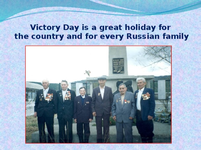 Victory Day is a great holiday for  the country and for every Russian family