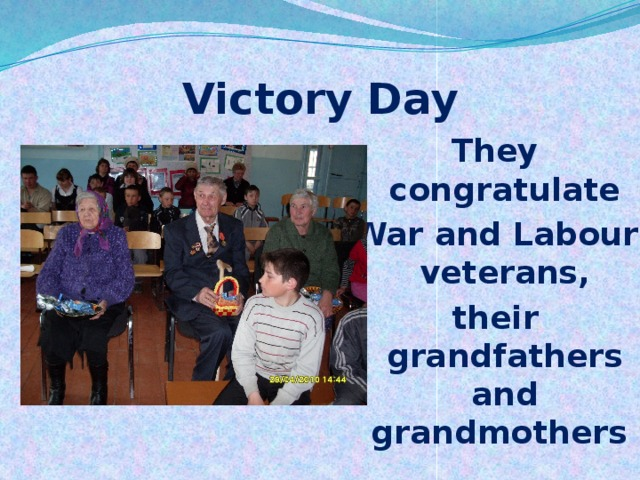 Victory Day They congratulate War and Labour veterans, their grandfathers and grandmothers
