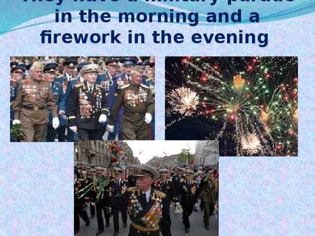 They have a military parade in the morning and a firework in the evening