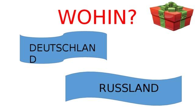 WOHIN? DEUTSCHLAND RUSSLAND