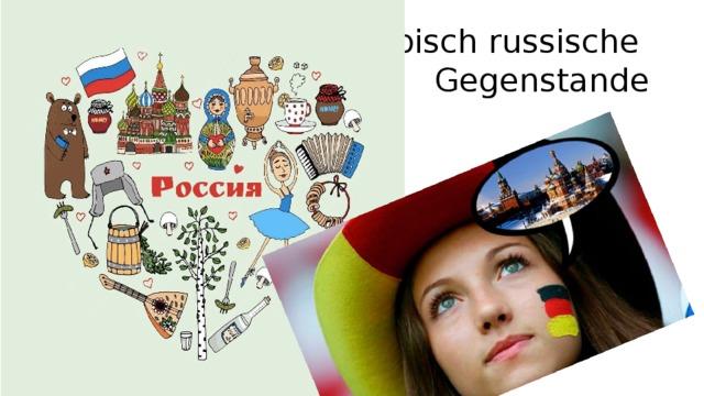 Typisch russische  Gegenstande