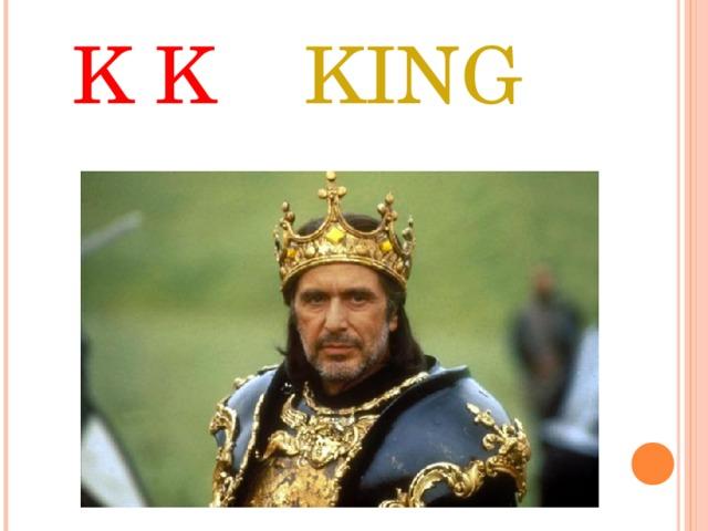 K K KING