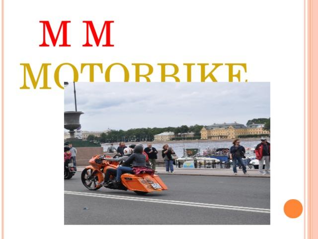 M M MOTORBIKE