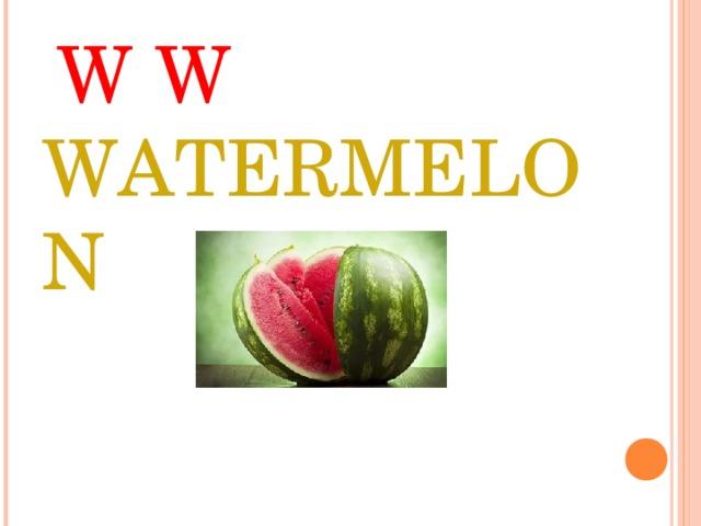 W W WATERMELON