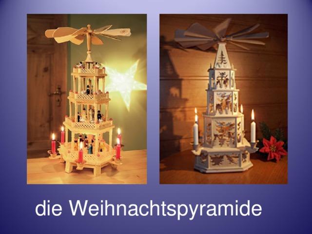 die Weihnachtspyramide
