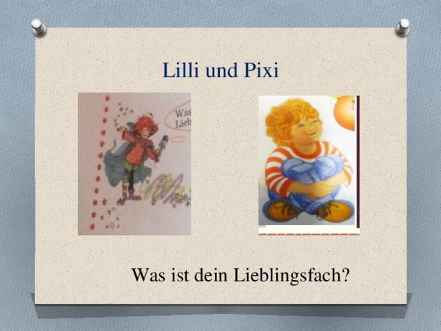 Lilli und Pixi Was ist dein Lieblingsfach?