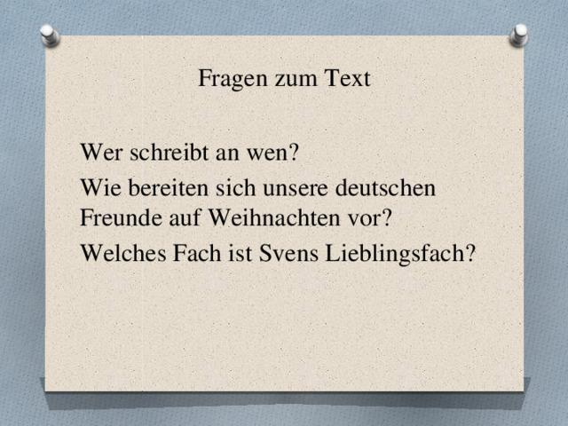 Fragen zum Text Wer schreibt an wen? Wie bereiten sich unsere deutschen Freunde auf Weihnachten vor? Welches Fach ist Svens Lieblingsfach?