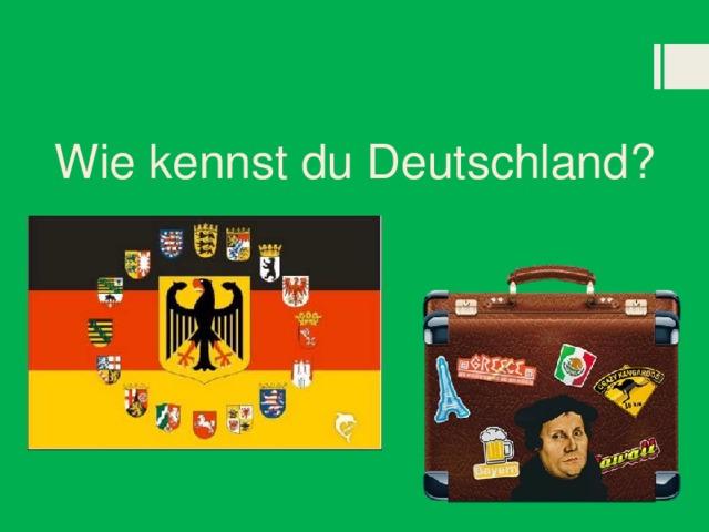 Wie kennst du Deutschland?