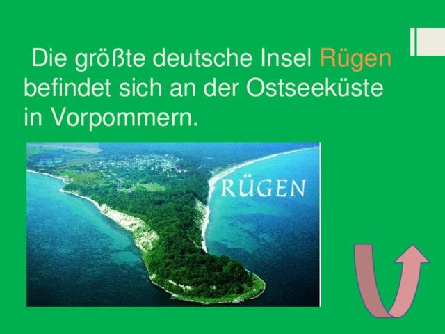 Die größte deutsche Insel Rügen befindet sich an der Ostseeküste in Vorpommern.