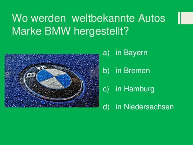 Wo werden weltbekannte Autos Marke BMW hergestellt?