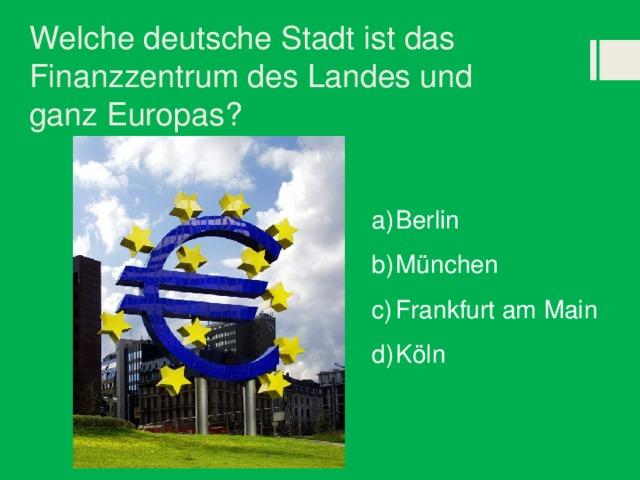 Welche deutsche Stadt ist das Finanzzentrum des Landes und ganz Europas?