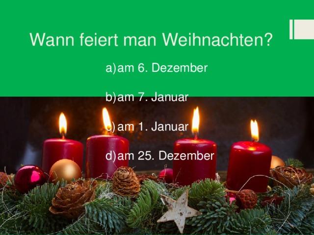Wann feiert man Weihnachten?