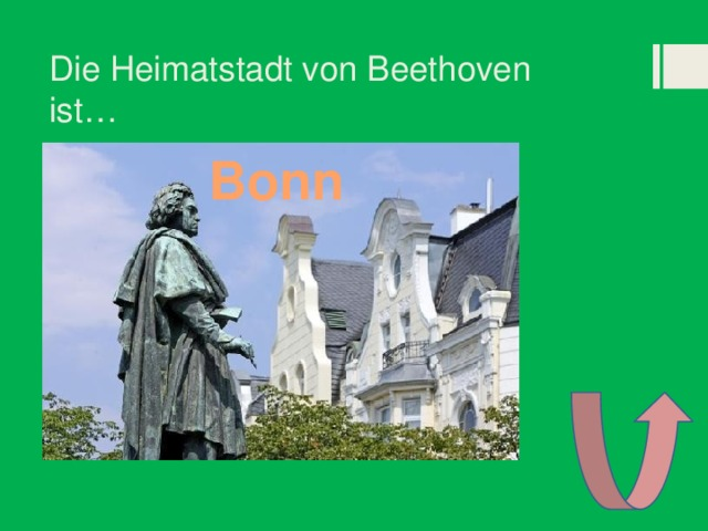 Die Heimatstadt von Beethoven ist… Bonn