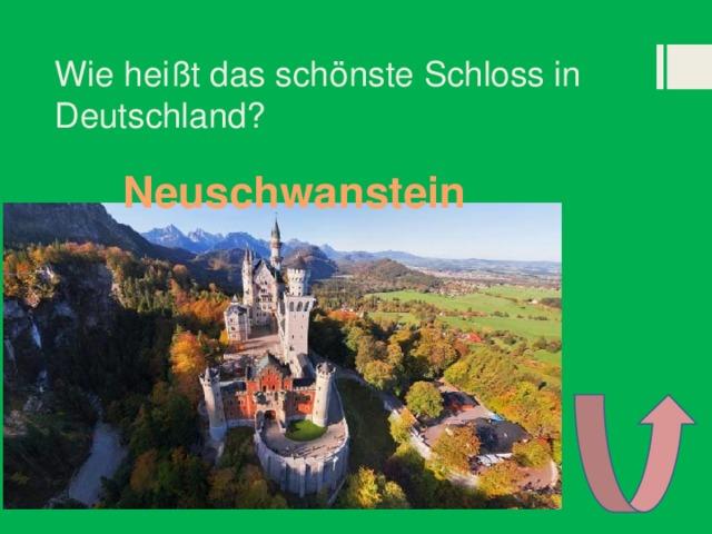 Wie heißt das schönste Schloss in Deutschland? Neuschwanstein