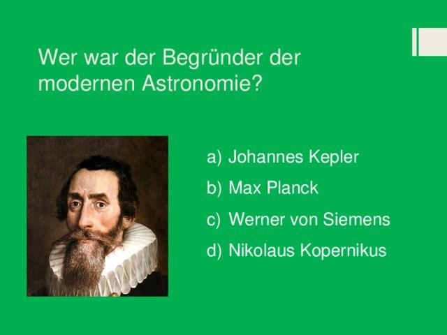 Wer war der Begründer der modernen Astronomie?