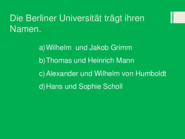 Die Berliner Universität trägt ihren Namen.