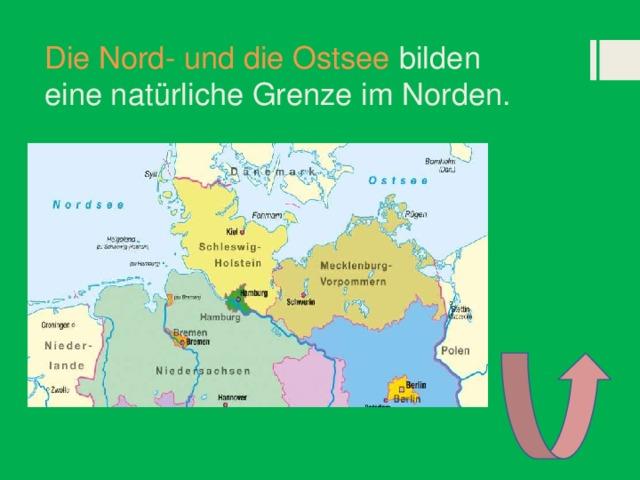 Die Nord- und die Ostsee bilden eine natürliche Grenze im Norden.